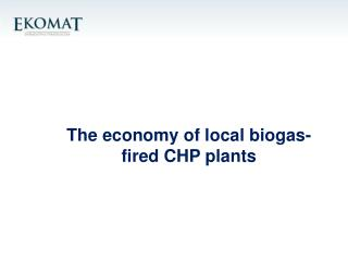 The economy of local biogas-fired  CHP  plants
