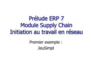 Prélude ERP 7 Module Supply Chain Initiation au travail en réseau