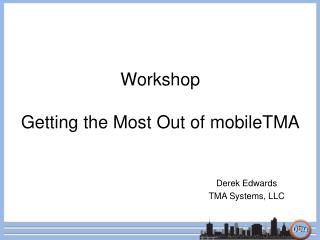 Workshop Getting the Most Out of mobileTMA