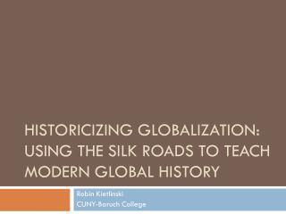 Historicizing Globalization: Using the Silk Roads to Teach Modern Global History