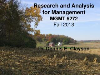 Research and Analysis  for Management MGMT 6272 Fall 2013 Dr.  Dennis E. Clayson