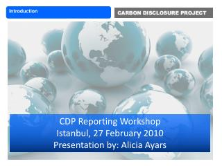 CDP Reporting Workshop  Istanbul, 27 February 2010 Presentation by: Alicia Ayars