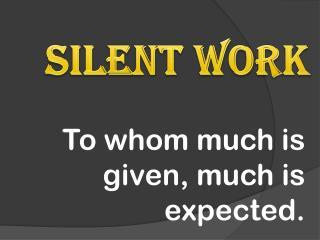Silent work