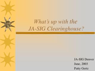 What�s up with  the  JA-SIG Clearinghouse?