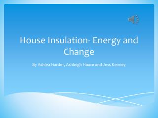 House Insulation- Energy and Change