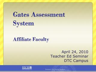 Gates Assessment  System Affiliate  Faculty