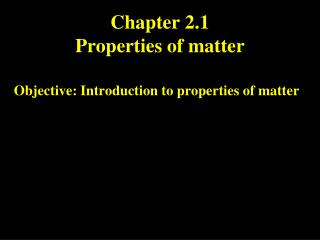 Chapter 2.1 Properties of matter