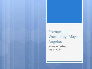 Phenomenal Women by: Maya Angelou