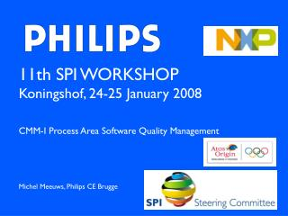 11th SPI WORKSHOP  Koningshof, 24-25 January 2008  CMM-I Process Area Software Quality Management