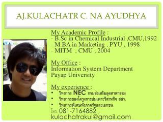 Aj.Kulachatr  C.  na ayudhya