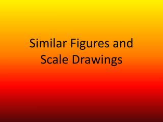 Similar Figures and Scale Drawings