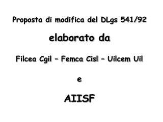 Proposta di modifica del DLgs 541/92 elaborato da Filcea Cgil – Femca Cisl – Uilcem Uil e AIISF