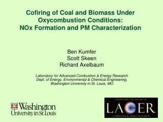Ben Kumfer Scott Skeen Richard Axelbaum Laboratory for Advanced Combustion & Energy Research