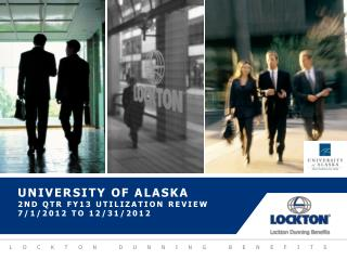 University of Alaska  2nd QTR FY13 Utilization review 7/1/2012 to 12/31/2012