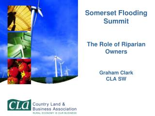 Somerset Flooding Summit  The Role of Riparian Owners Graham Clark CLA SW