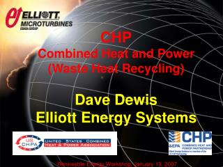 CHP Combined Heat and Power (Waste Heat Recycling) Dave Dewis Elliott Energy Systems