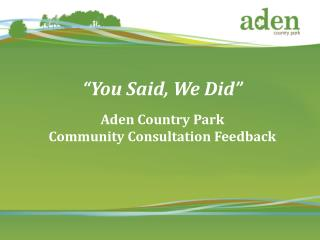 �You Said, We Did� Aden Country Park  Community Consultation Feedback