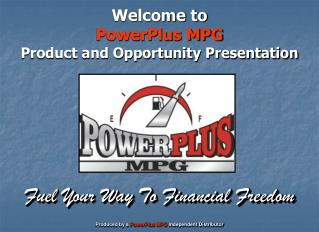 Welcome to PowerPlus MPG Product and Opportunity Presentation