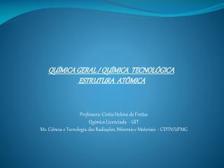 QUÍMICA GERAL / QUÍMICA  TECNOLÓGICA ESTRUTURA   ATÔMICA