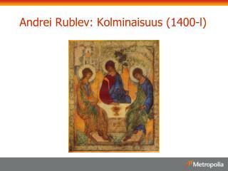 Andrei  Rublev : Kolminaisuus (1400-l)