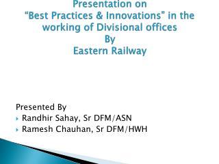 Presented By Randhir Sahay, Sr DFM/ASN Ramesh Chauhan, Sr DFM/HWH
