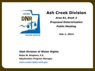 Utah Division of Water Rights Blake W. Bingham, P.E. Adjudication Program Manager