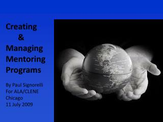 Creating       & Managing Mentoring Programs By Paul Signorelli For ALA/CLENE Chicago 11 July 2009