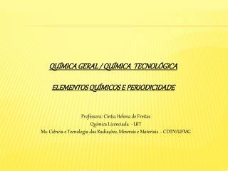 QUÍMICA GERAL / QUÍMICA   TECNOLÓGICA ELEMENTOS QUÍMICOS E PERIODICIDADE
