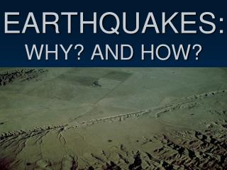 EARTHQUAKES: WHY? AND HOW?