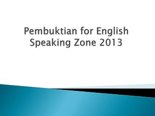 Pembuktian  for English Speaking Zone 2013