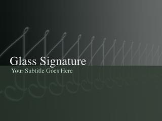 Glass Signature
