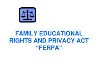 FAMILY EDUCATIONAL RIGHTS AND PRIVACY ACT �FERPA�