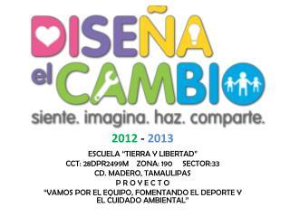 "ESCUELA  ""TIERRA Y LIBERTAD"" CCT: 28DPR2499M    ZONA: 190     SECTOR:33 CD. MADERO, TAMAULIPAS"
