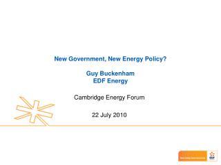 New Government, New Energy Policy? Guy Buckenham EDF Energy