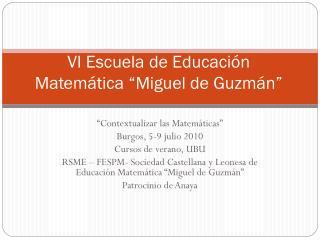 """VI Escuela de Educación Matemática """"Miguel de Guzmán"""""""