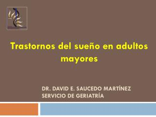 Dr. David e.  saucedo martínez servicio de geriatría