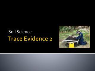 Trace Evidence 2
