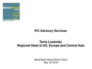 IFC Advisory Services Tania  Lozansky Regional Head of AS, Europe and Central Asia