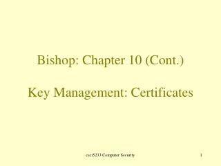 Bishop: Chapter 10 (Cont.) Key Management: Certificates
