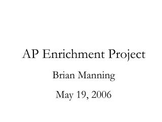 AP Enrichment Project Brian Manning May 19, 2006