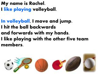 My name is Rachel.  I  like playing  volleyball. In volleyball , I move and jump.