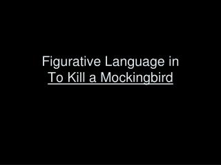 Figurative Language in  To Kill a Mockingbird