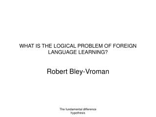 WHAT IS THE LOGICAL PROBLEM OF FOREIGN LANGUAGE LEARNING?