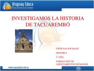 INVESTIGAMOS LA HISTORIA DE TACUAREMBÓ