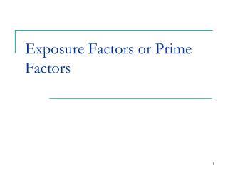 Exposure Factors or Prime Factors