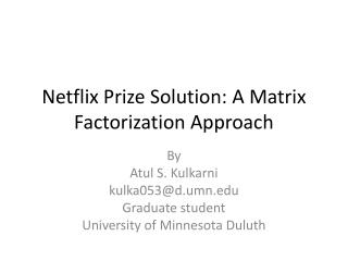Netflix Prize Solution: A Matrix Factorization Approach