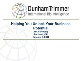 Helping You Unlock Your Business Potential BPIA Meeting Portland, OR October 5, 2011