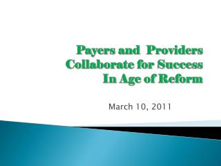 Payers and   Providers Collaborate for Success In Age of  Reform