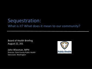 Sequestration: What is it? What does it mean to our community?