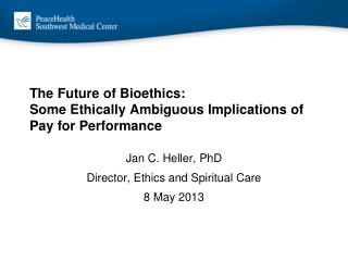 The Future of Bioethics:  Some Ethically Ambiguous Implications of Pay for Performance